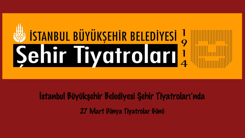 27 Mart Dünya Tiyatrolar Günü İstanbul Şehir Tiyatroları'nda